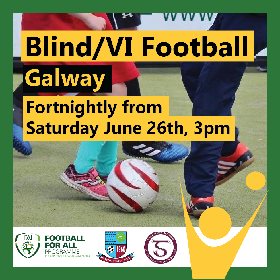 Blind/Vision Impaired Football Poster. Fortnightly from Saturday June 26th at 3pm in Galway.